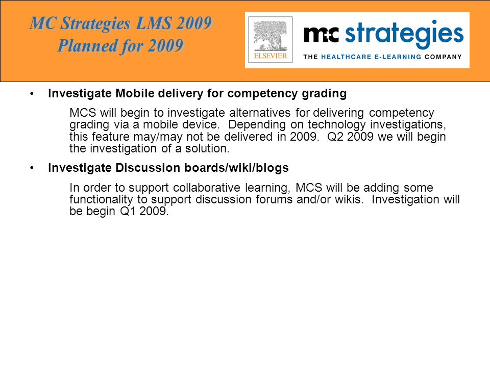 Investigate Mobile delivery for competency grading MCS will begin to investigate alternatives for delivering competency grading via a mobile device.