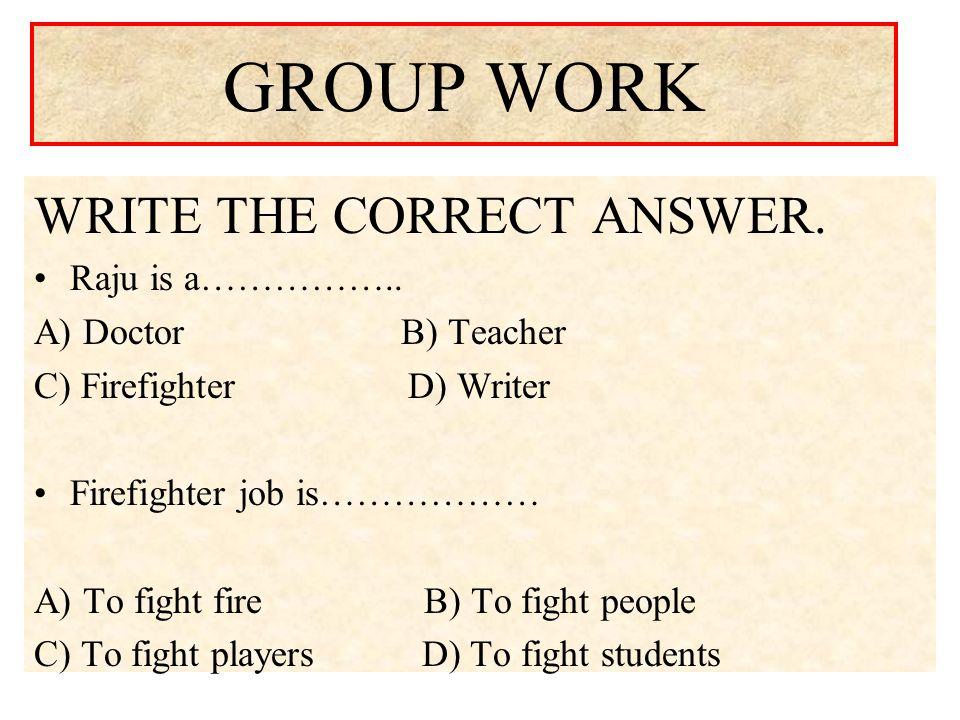 GROUP WORK WRITE THE CORRECT ANSWER. Raju is a……………..