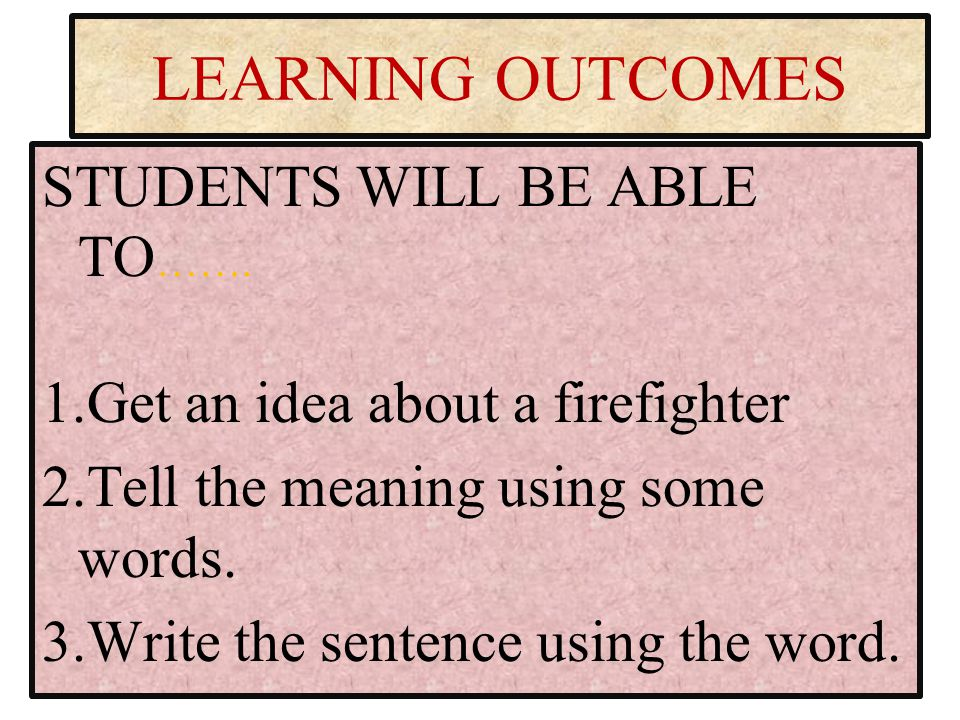 LEARNING OUTCOMES STUDENTS WILL BE ABLE TO …….