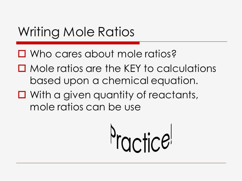 Writing Mole Ratios  Who cares about mole ratios.