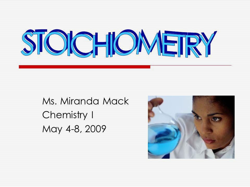 Ms. Miranda Mack Chemistry I May 4-8, 2009