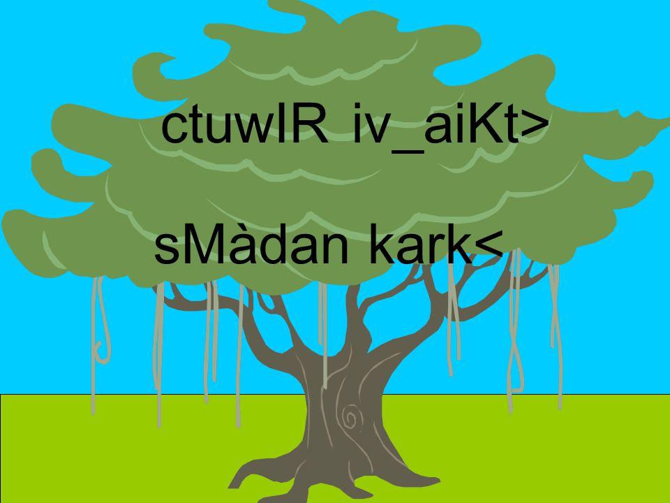ctuwIR iv_aiKt> sMàdan kark<