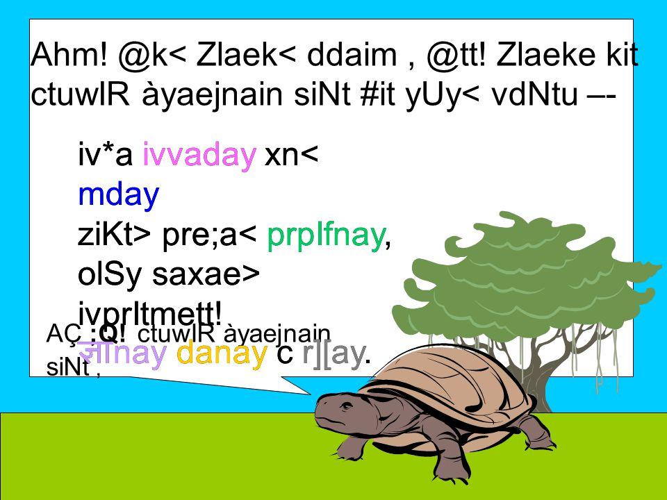 Ahm. @k< Zlaek< ddaim, @tt.