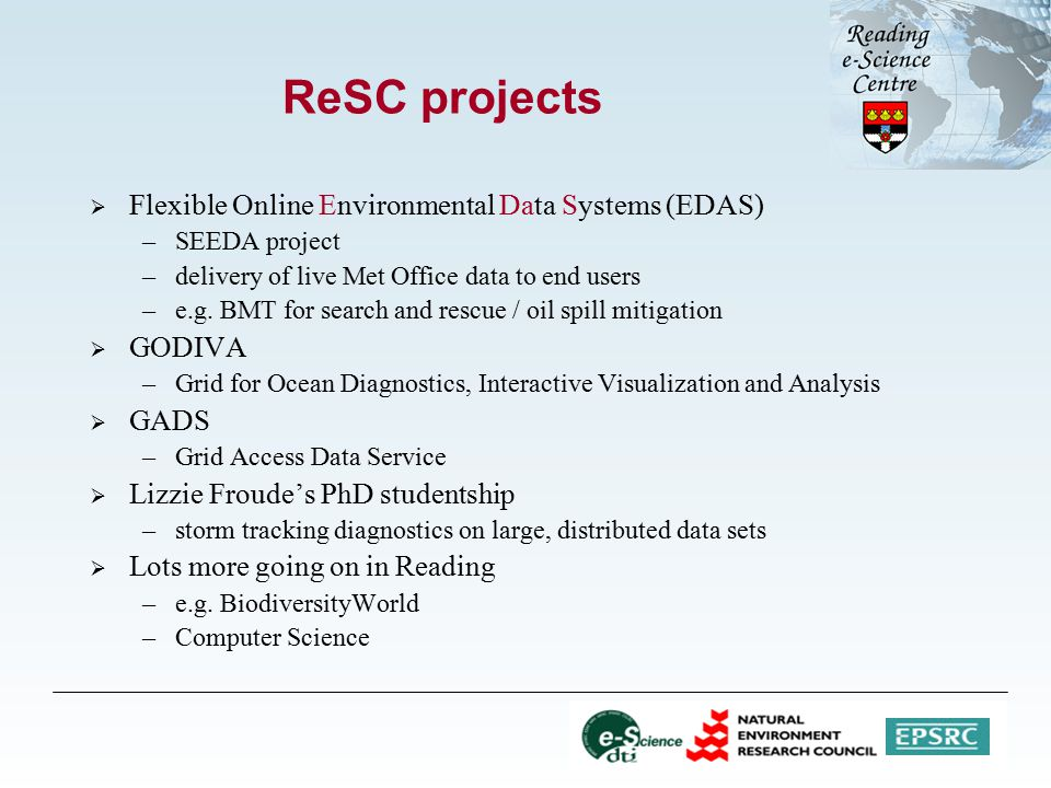 ReSC projects  Flexible Online Environmental Data Systems (EDAS) –SEEDA project –delivery of live Met Office data to end users –e.g.