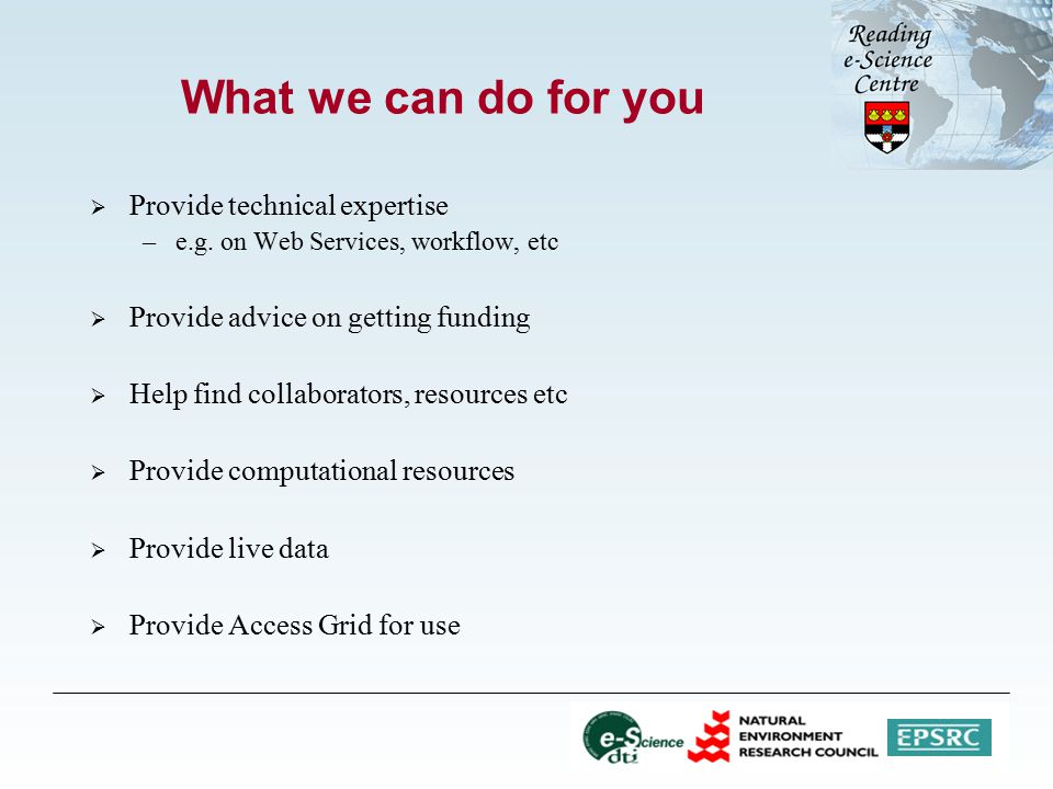 What we can do for you  Provide technical expertise –e.g.