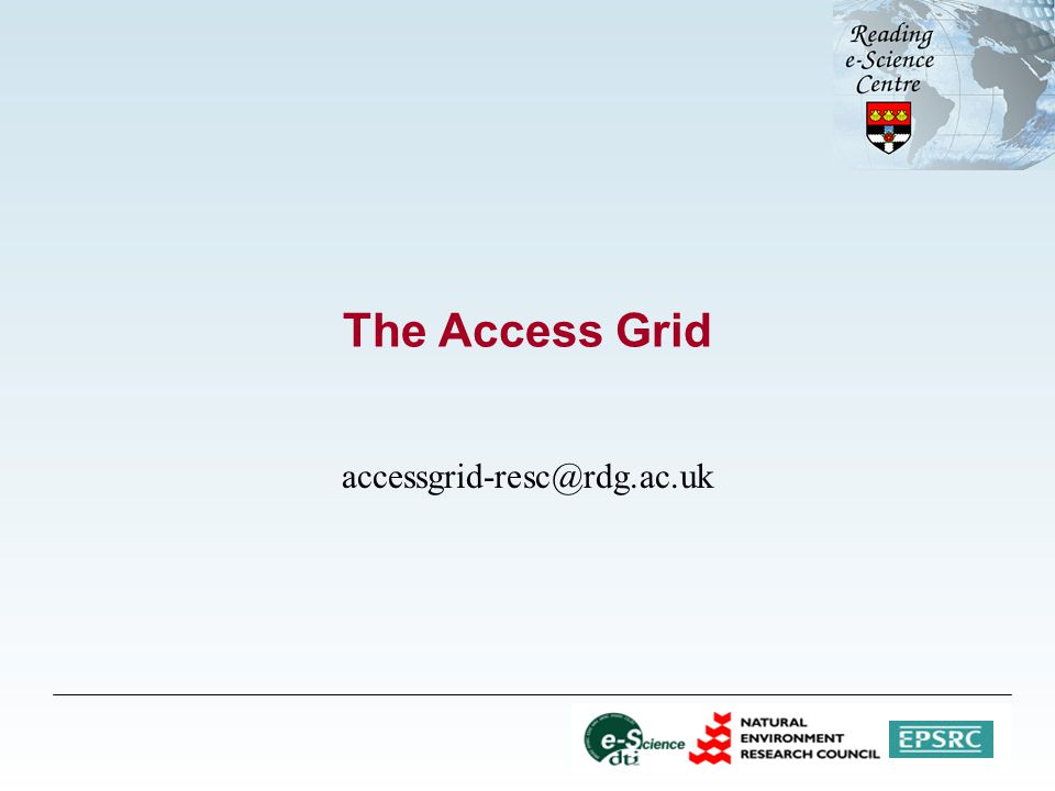 The Access Grid accessgrid-resc@rdg.ac.uk