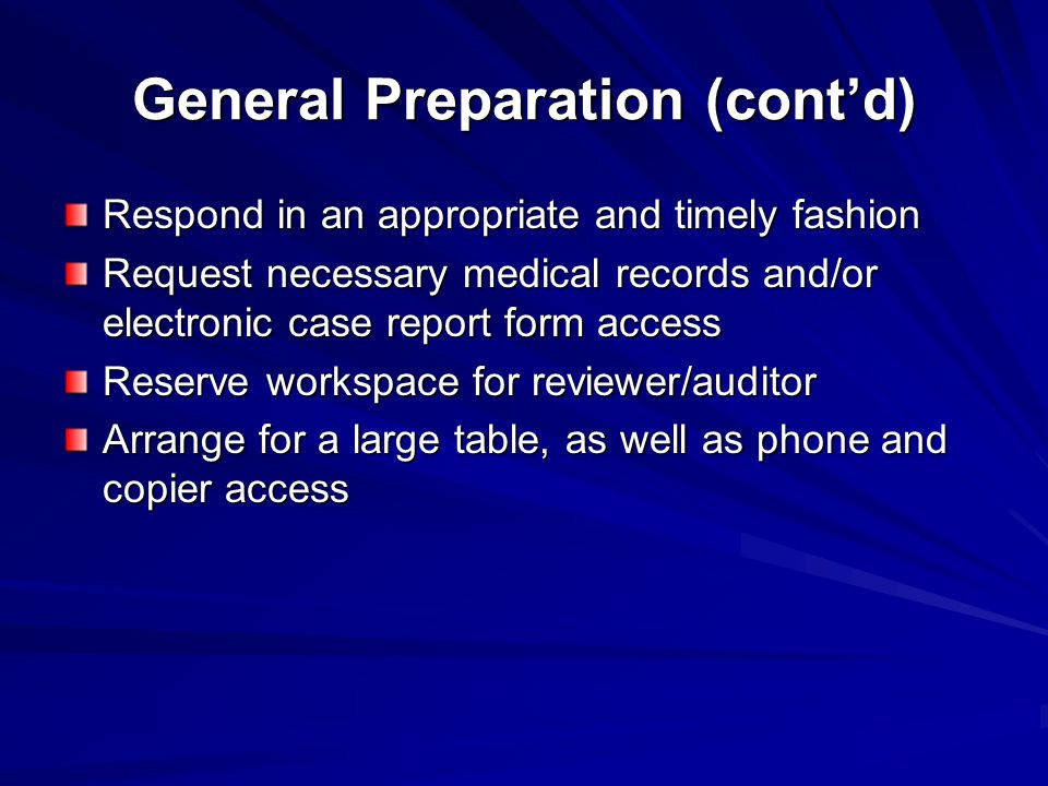 General Preparation (cont'd) Respond in an appropriate and timely fashion Request necessary medical records and/or electronic case report form access