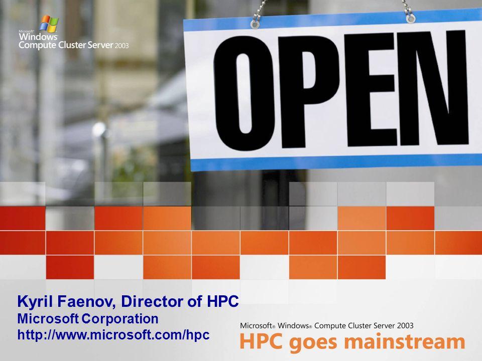 Kyril Faenov, Director of HPC Microsoft Corporation http://www.microsoft.com/hpc