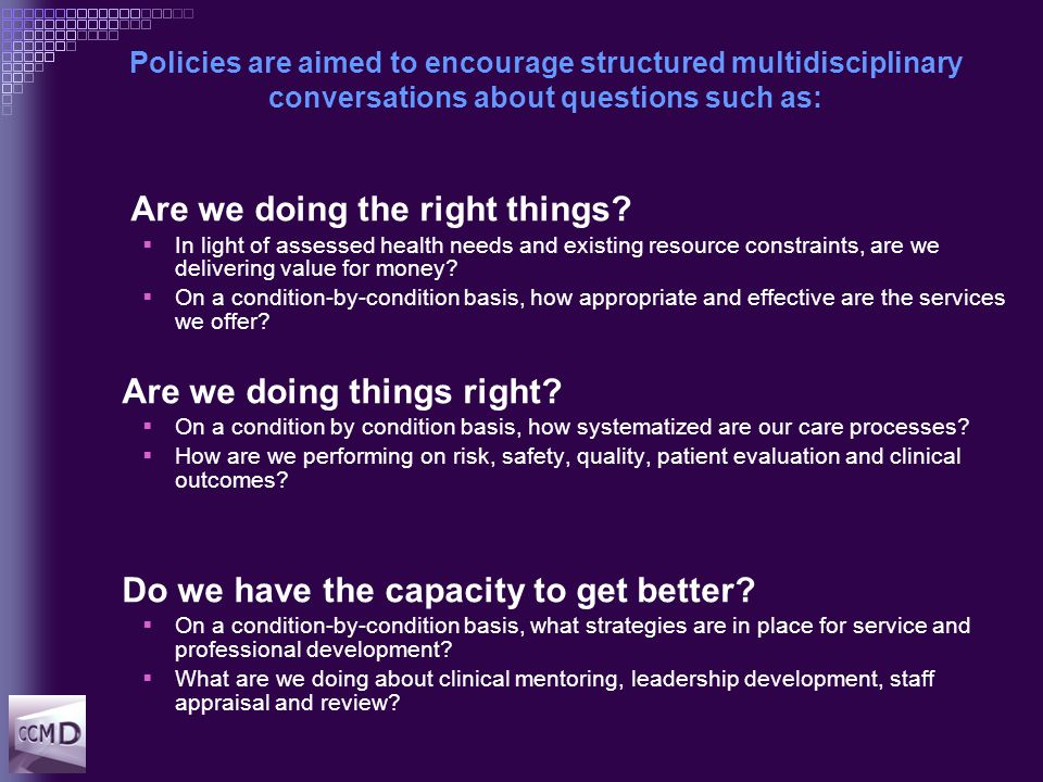 Policies are aimed to encourage structured multidisciplinary conversations about questions such as: Are we doing the right things.