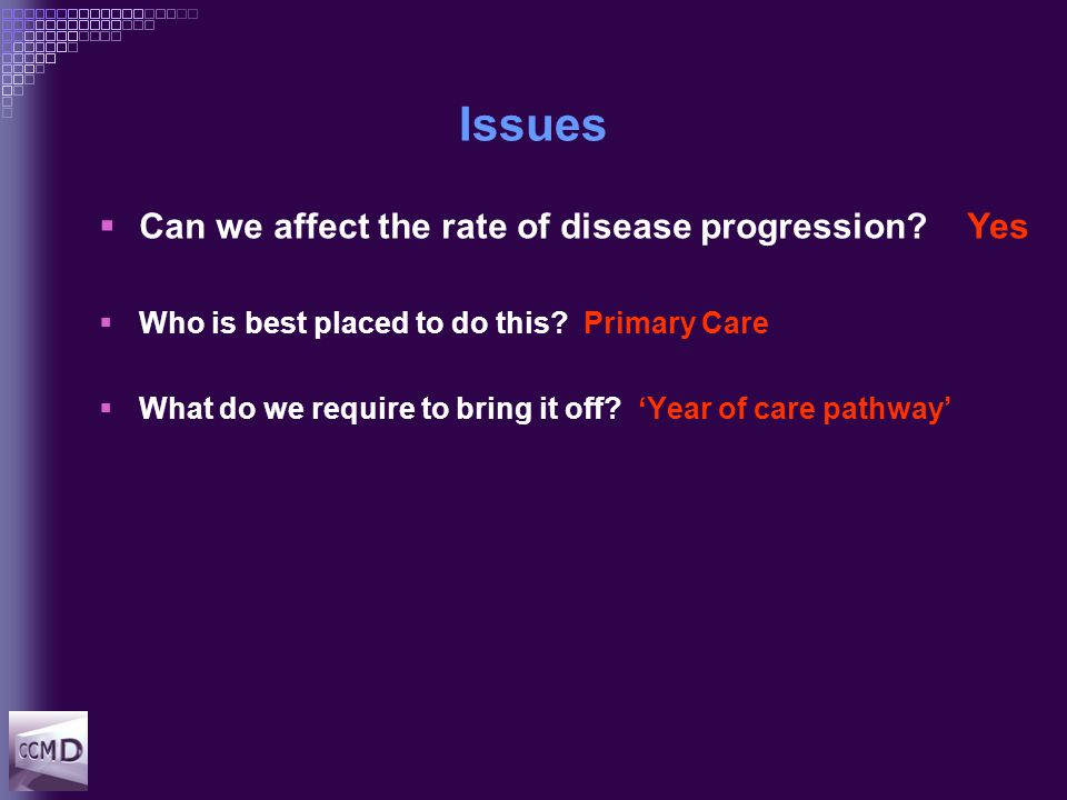 Issues  Can we affect the rate of disease progression.