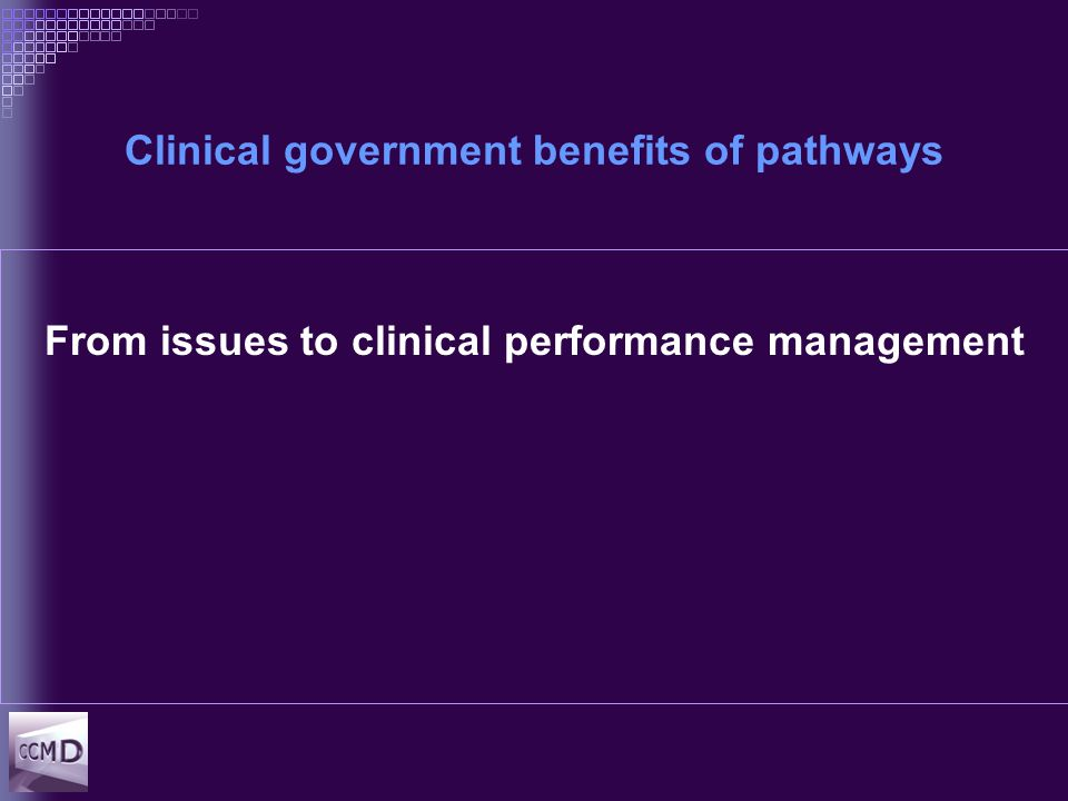 Clinical government benefits of pathways From issues to clinical performance management