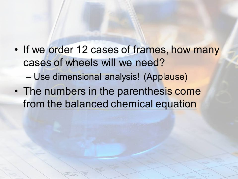 Using Chemical Equations The coefficients can represent –the number of molecules and atoms OR –The moles of molecules and atoms N 2(g) + 3H 2(g)  2NH 3(g) 1 molecule N 2 + 3 molecules H 2  2 molecules NH 3 1 mol N 2 + 3 mol H 2  2 mol NH 3