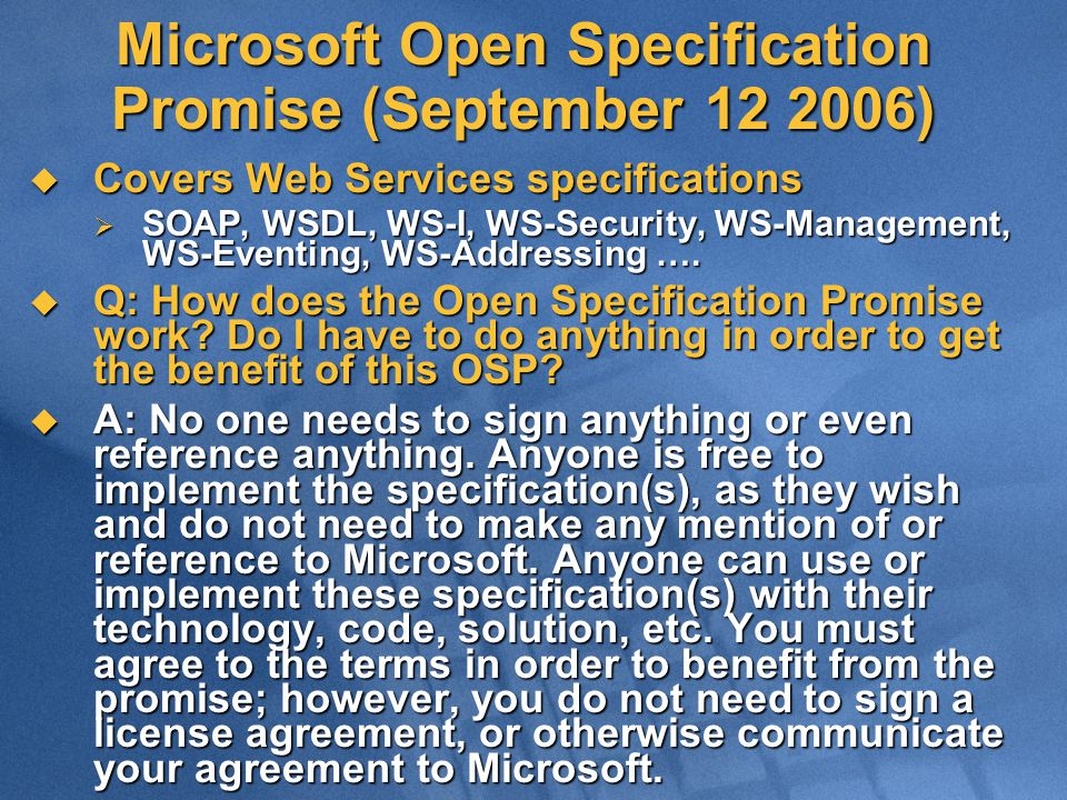 Microsoft Open Specification Promise (September 12 2006)  Covers Web Services specifications  SOAP, WSDL, WS-I, WS-Security, WS-Management, WS-Eventing, WS-Addressing ….