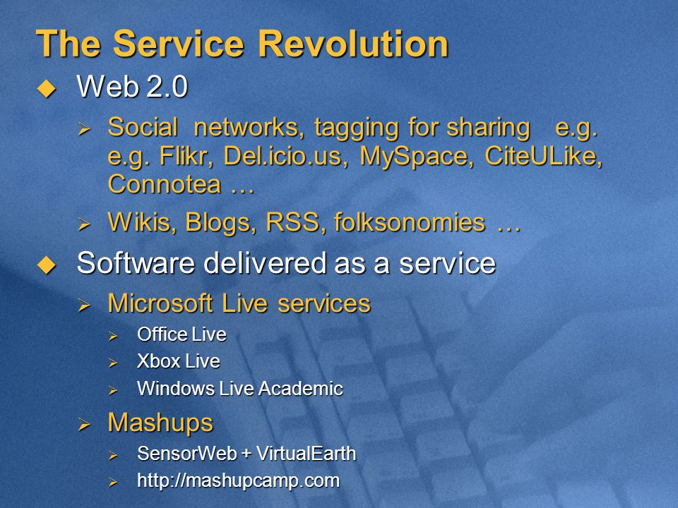 The Service Revolution  Web 2.0  Social networks, tagging for sharing e.g.