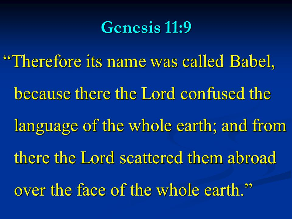 """Genesis 11:9 """"Therefore its name was called Babel, because there the Lord confused the language of the whole earth; and from there the Lord scattered"""