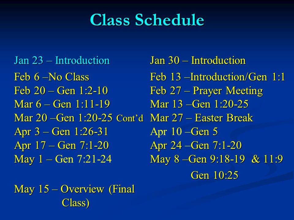 Class Schedule Jan 23 – IntroductionJan 30 – Introduction Feb 6 –No ClassFeb 13 –Introduction/Gen 1:1 Feb 20 – Gen 1:2-10Feb 27 – Prayer Meeting Mar 6