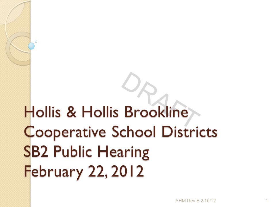 DRAFT Hollis & Hollis Brookline Cooperative School Districts SB2 Public Hearing February 22, 2012 1AHM Rev B 2/10/12