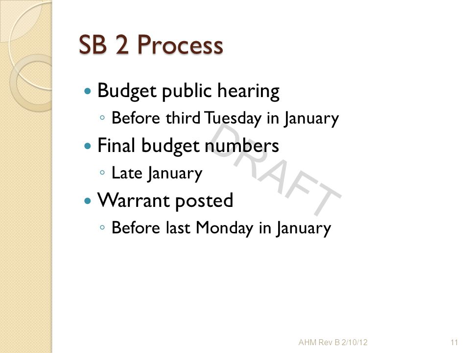 DRAFT SB 2 Process Budget public hearing ◦ Before third Tuesday in January Final budget numbers ◦ Late January Warrant posted ◦ Before last Monday in