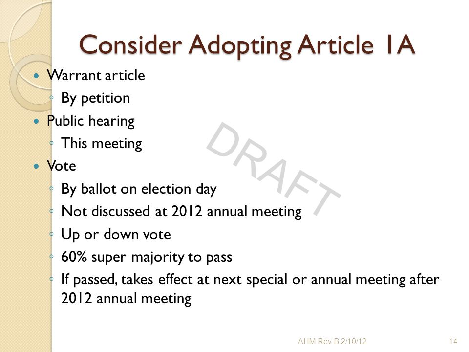 DRAFT Consider Adopting Article 1A Warrant article ◦ By petition Public hearing ◦ This meeting Vote ◦ By ballot on election day ◦ Not discussed at 201