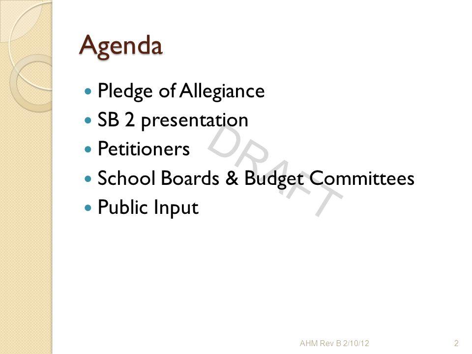 DRAFT Agenda Pledge of Allegiance SB 2 presentation Petitioners School Boards & Budget Committees Public Input 2AHM Rev B 2/10/12
