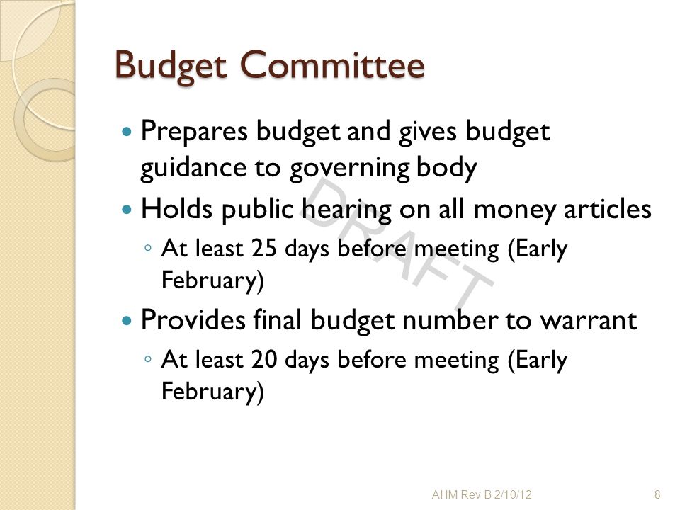 DRAFT Budget Committee Prepares budget and gives budget guidance to governing body Holds public hearing on all money articles ◦ At least 25 days befor