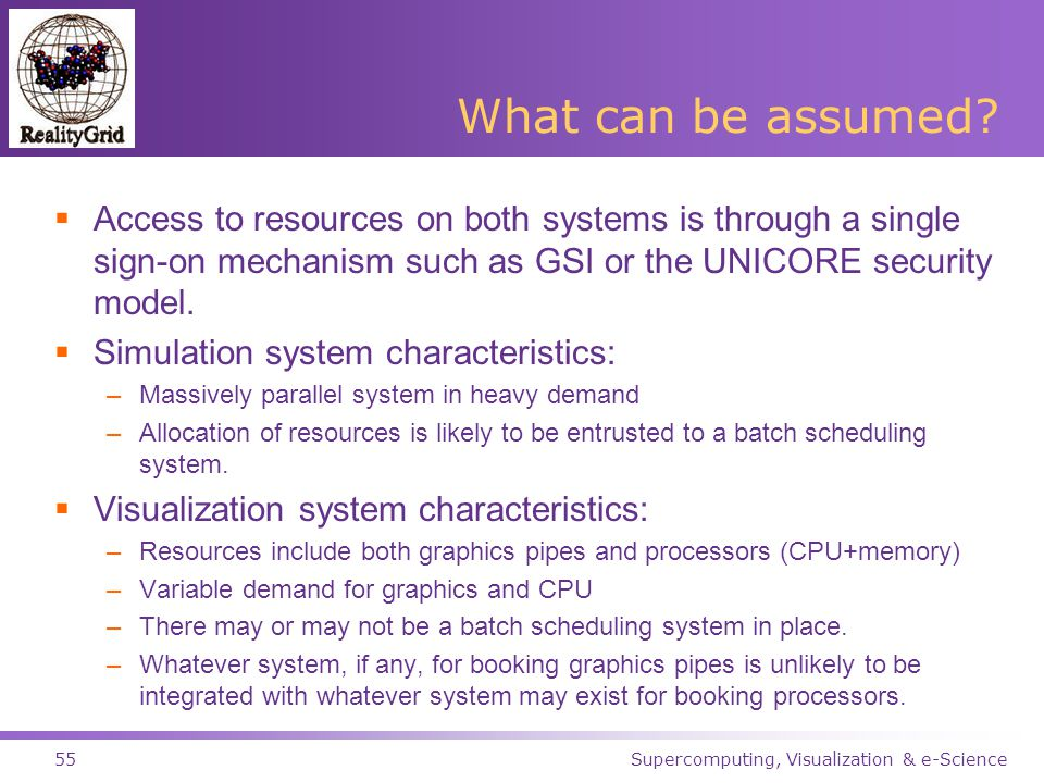 Supercomputing, Visualization & e-Science55 What can be assumed.