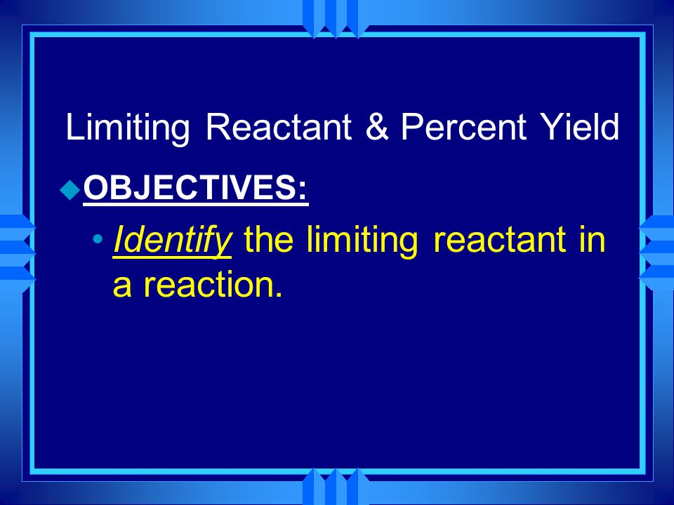 Details on Yield u Percent yield tells us how efficient a reaction is.
