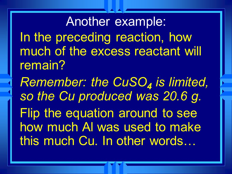 Another example: In the preceding reaction, how much of the excess reactant will remain.