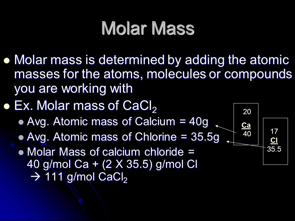 Molar Mass Molar mass is determined by adding the atomic masses for the atoms, molecules or compounds you are working with Molar mass is determined by adding the atomic masses for the atoms, molecules or compounds you are working with Ex.