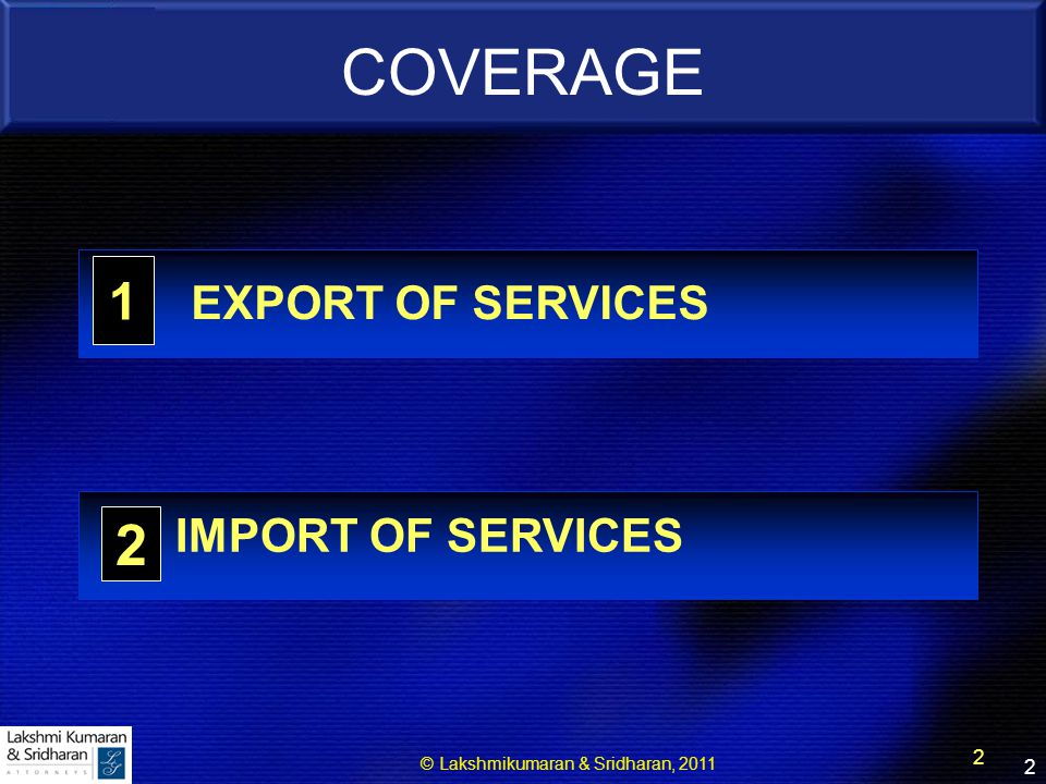 © Lakshmikumaran & Sridharan, 2011 2 1 2 COVERAGE 2 IMPORT OF SERVICES EXPORT OF SERVICES