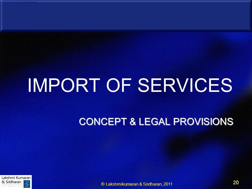 © Lakshmikumaran & Sridharan, 2011 20 20 CONCEPT & LEGAL PROVISIONS IMPORT OF SERVICES