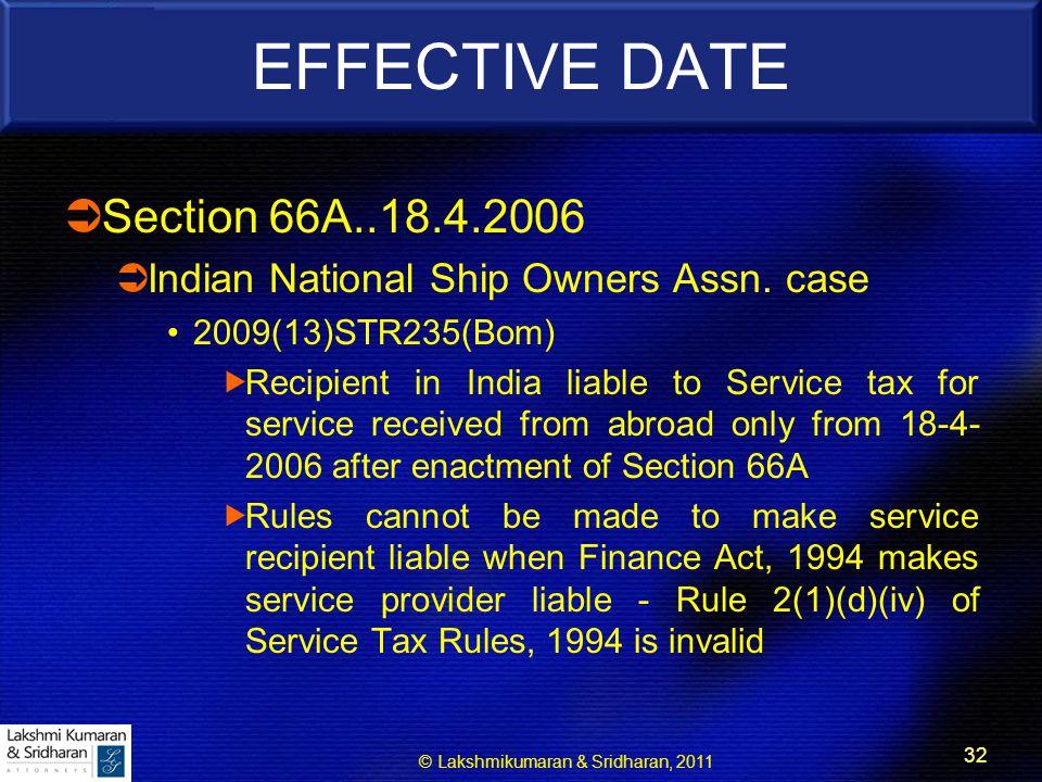 © Lakshmikumaran & Sridharan, 2011 32 EFFECTIVE DATE  Section 66A..18.4.2006  Indian National Ship Owners Assn.
