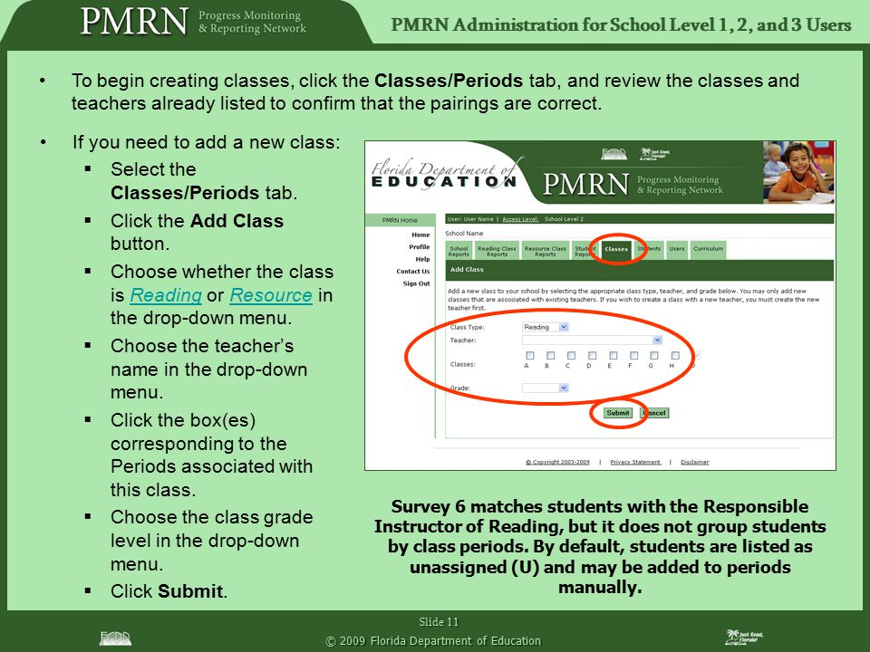 PMRN Administration for School Level 1, 2, and 3 Users Slide 11 © 2009 Florida Department of Education If you need to add a new class:  Select the Cl
