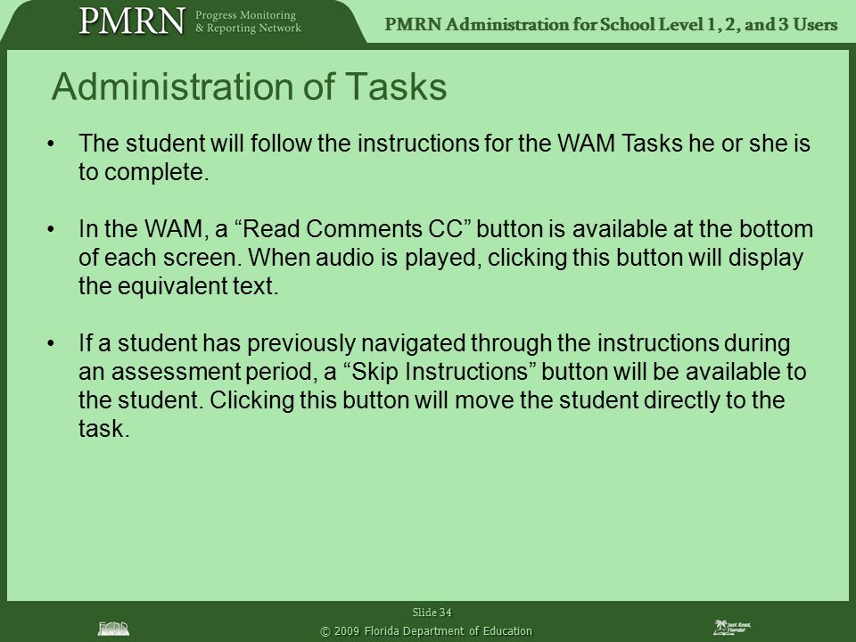 PMRN Administration for School Level 1, 2, and 3 Users Slide 34 © 2009 Florida Department of Education The student will follow the instructions for the WAM Tasks he or she is to complete.
