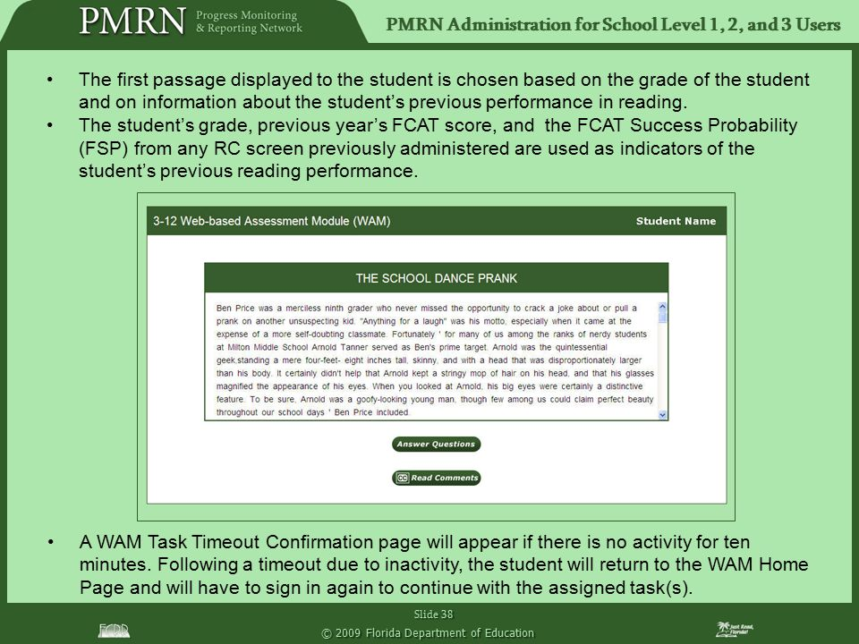 PMRN Administration for School Level 1, 2, and 3 Users Slide 38 © 2009 Florida Department of Education The first passage displayed to the student is c
