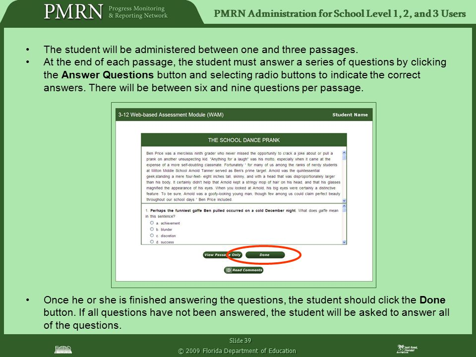 PMRN Administration for School Level 1, 2, and 3 Users Slide 39 © 2009 Florida Department of Education The student will be administered between one an
