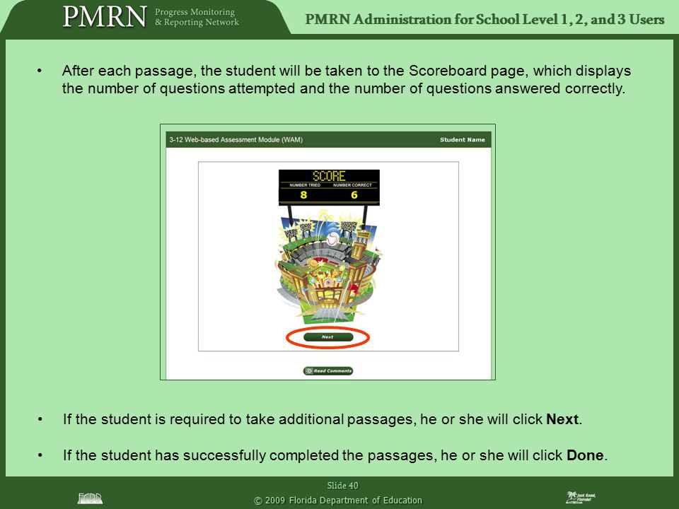 PMRN Administration for School Level 1, 2, and 3 Users Slide 40 © 2009 Florida Department of Education After each passage, the student will be taken t