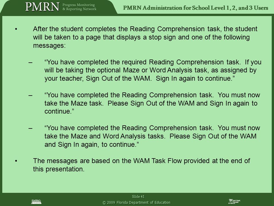 PMRN Administration for School Level 1, 2, and 3 Users Slide 41 © 2009 Florida Department of Education After the student completes the Reading Compreh