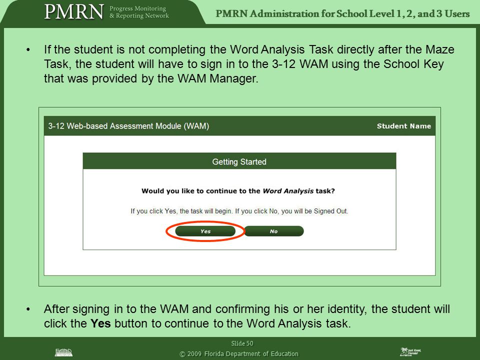 PMRN Administration for School Level 1, 2, and 3 Users Slide 50 © 2009 Florida Department of Education If the student is not completing the Word Analy