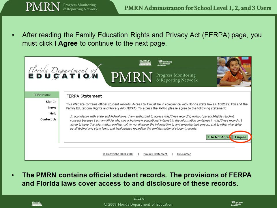 PMRN Administration for School Level 1, 2, and 3 Users Slide 6 © 2009 Florida Department of Education After reading the Family Education Rights and Pr