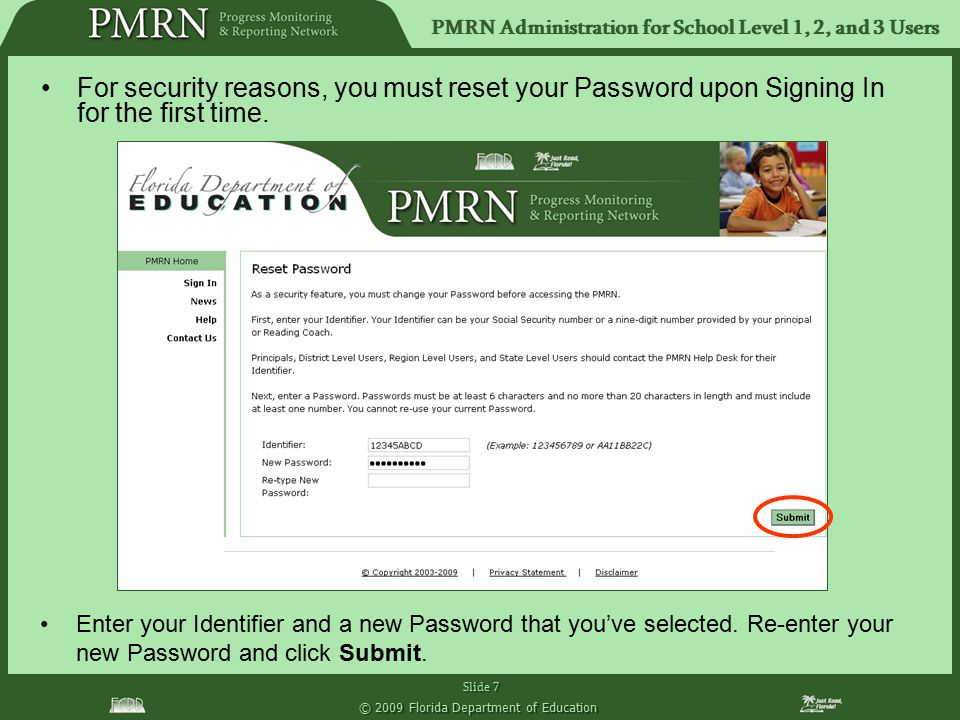 PMRN Administration for School Level 1, 2, and 3 Users Slide 7 © 2009 Florida Department of Education For security reasons, you must reset your Passwo