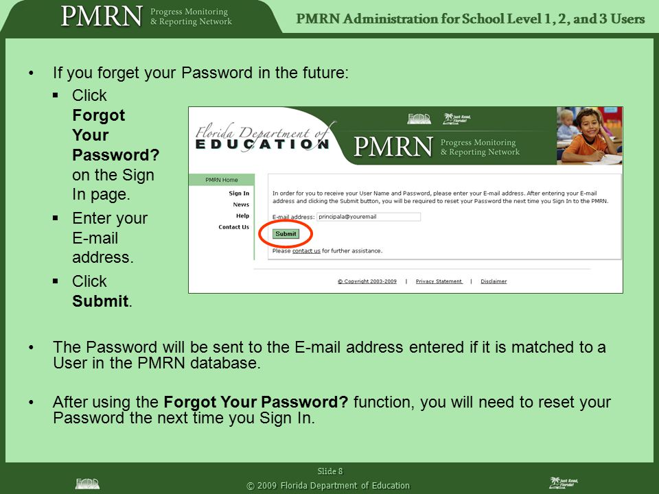 PMRN Administration for School Level 1, 2, and 3 Users Slide 8 © 2009 Florida Department of Education If you forget your Password in the future: The P