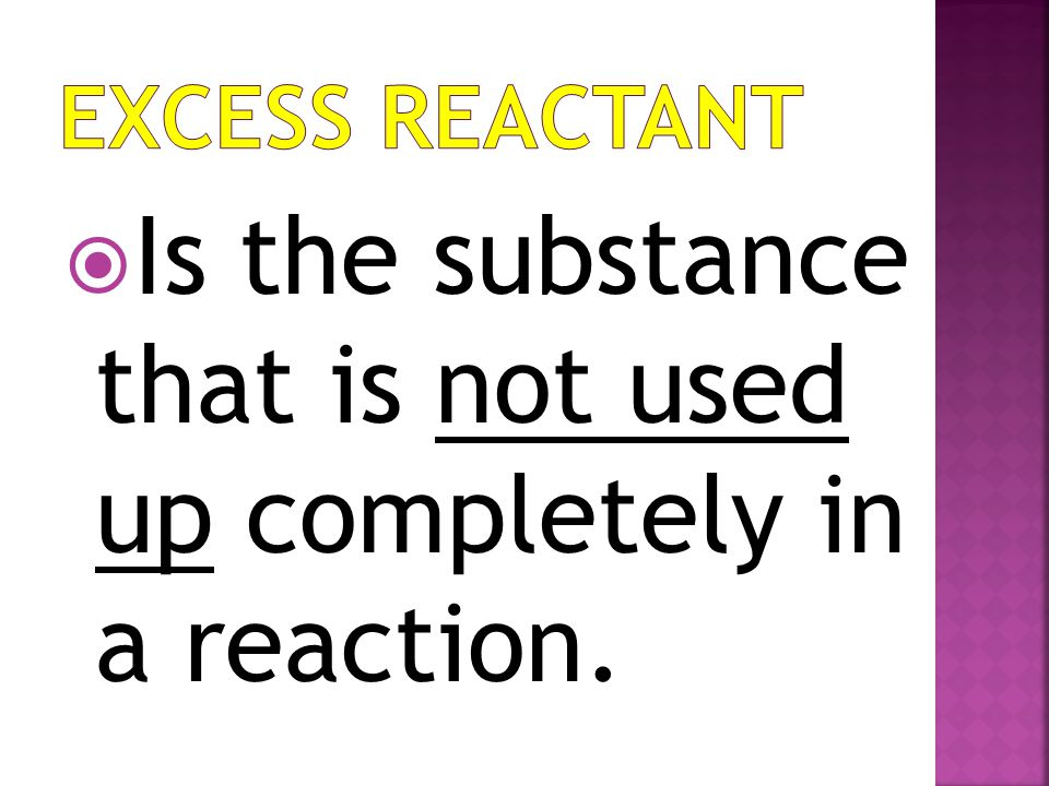  Is the substance that is not used up completely in a reaction.