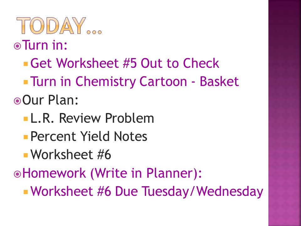  Turn in:  Get Worksheet #5 Out to Check  Turn in Chemistry Cartoon - Basket  Our Plan:  L.R.