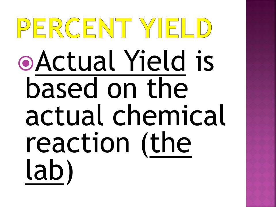  Actual Yield is based on the actual chemical reaction (the lab)