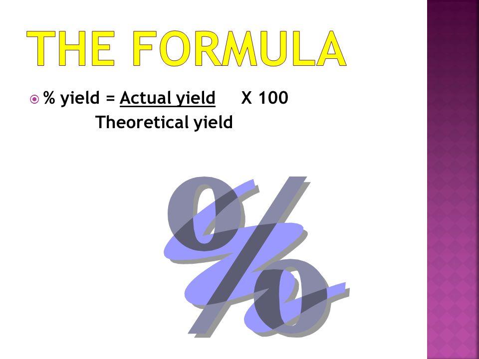  % yield = Actual yield X 100 Theoretical yield