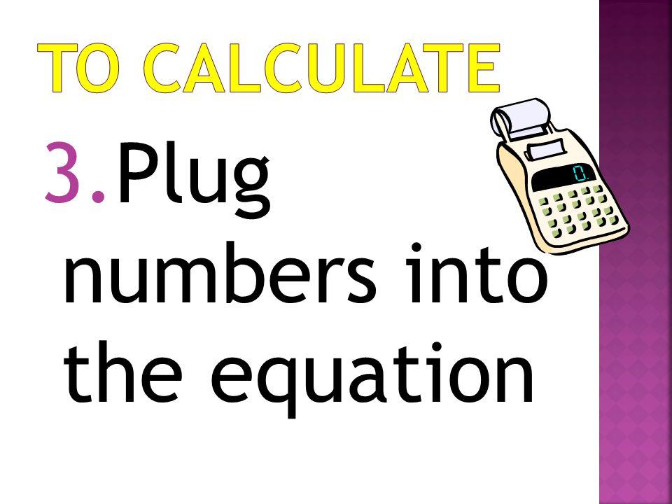 3.Plug numbers into the equation