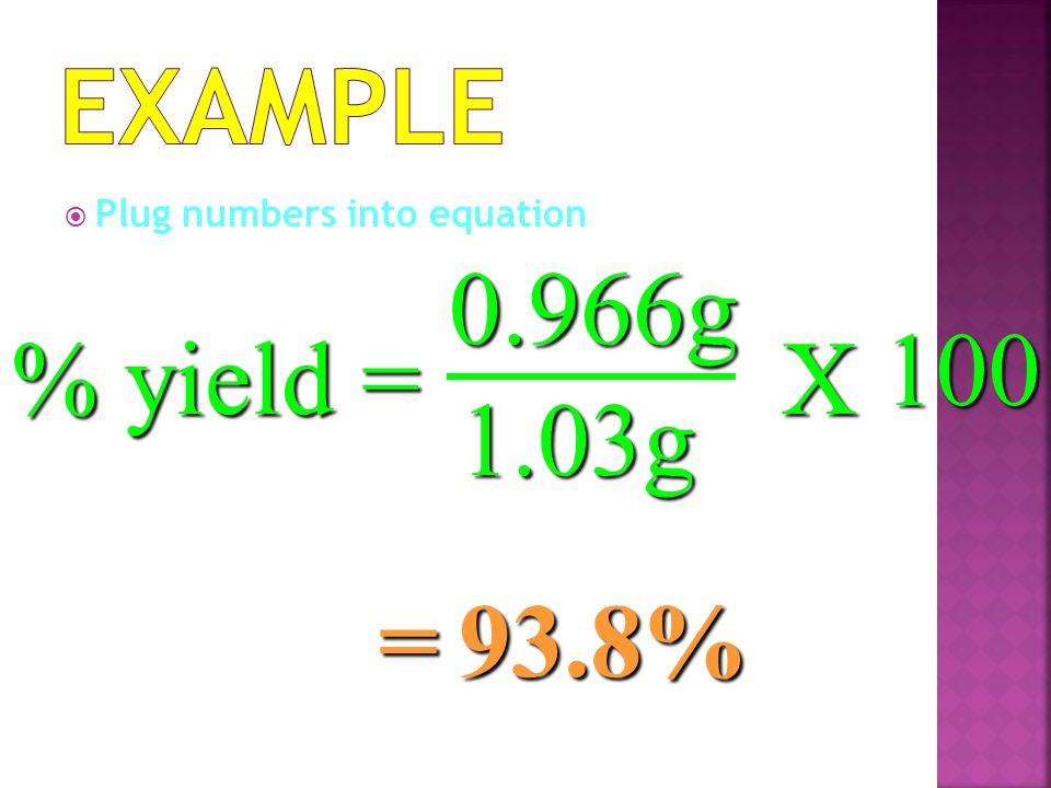 PPlug numbers into equation % yield= 0.966g 1.03g X 100 =93.8%