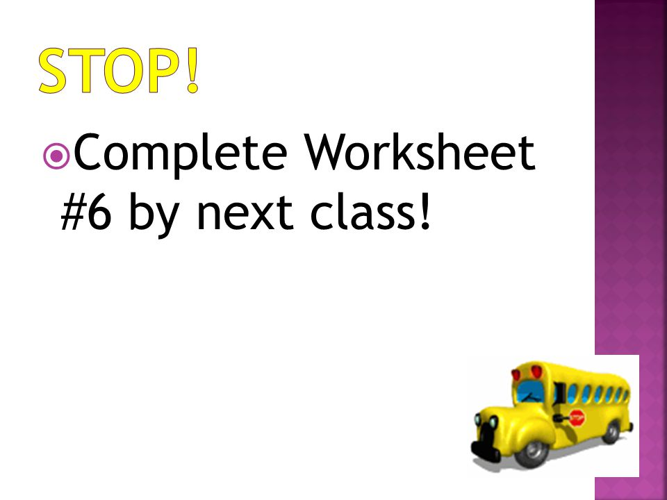  Complete Worksheet #6 by next class!