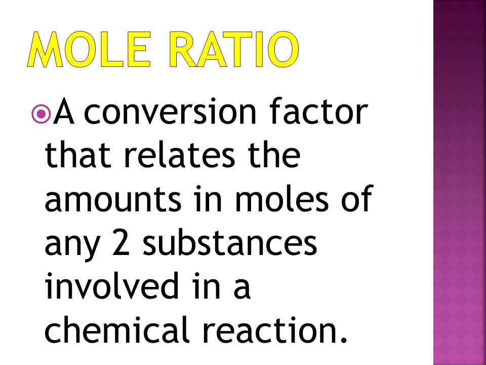  A conversion factor that relates the amounts in moles of any 2 substances involved in a chemical reaction.